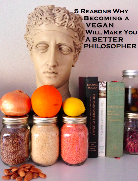 five reasons why becoming a vegan will make you a better philosopher